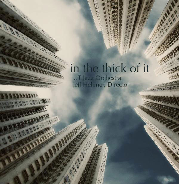 University of Texas at Austin UT Jazz Orchestra's 'In the Thick Of It' CD