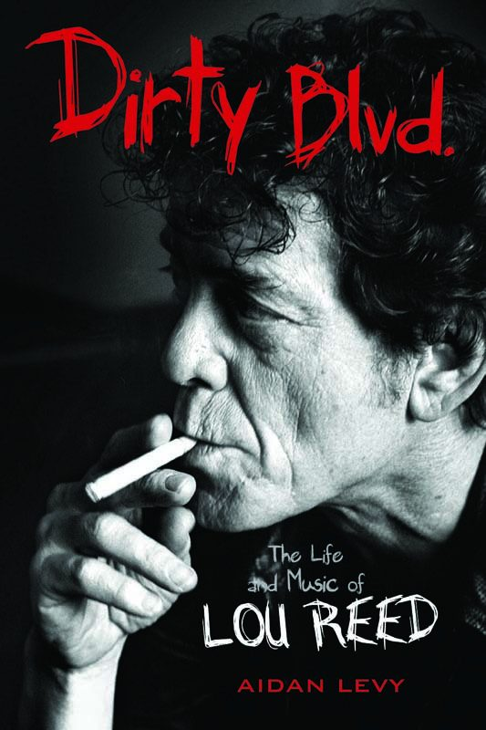 "Aidan Levy's ""Dirty Blvd."" Lou Reed book"