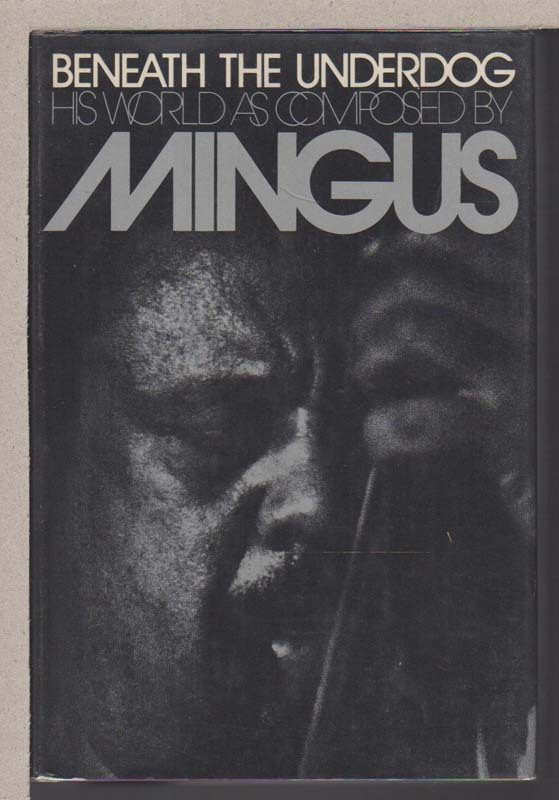 "Charles Mingus' memoir, ""Beneath the Underdog: His World as Composed by Mingus"""