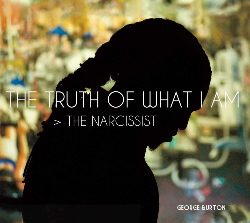 George Burton: The Truth of What I Am > The Narcissist