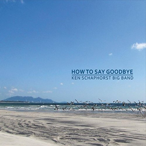 Ken Schaphorst Big Band: How to Say Goodbye
