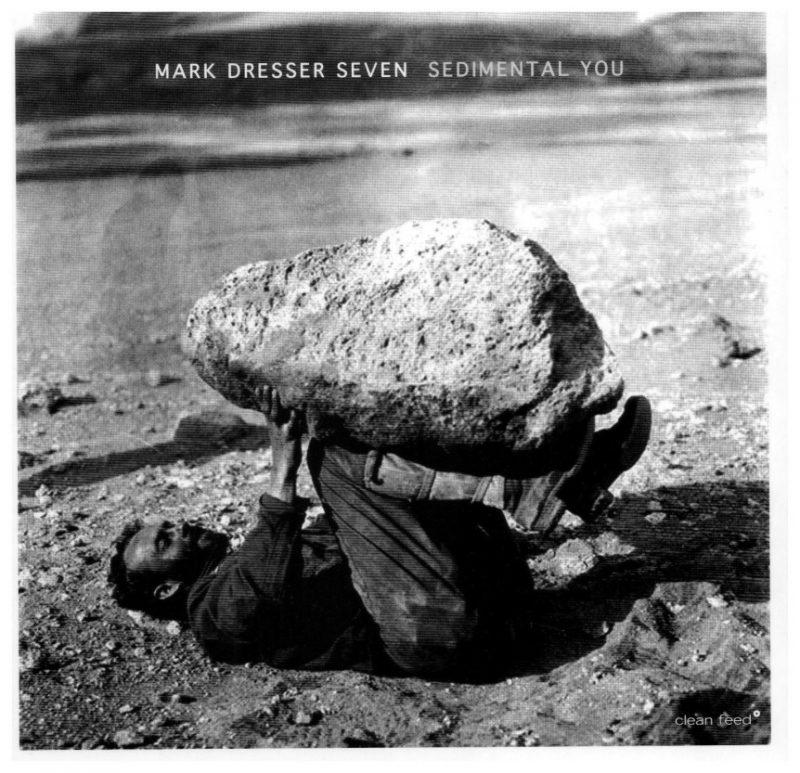 Mark Dresser Seven: Sedimental You