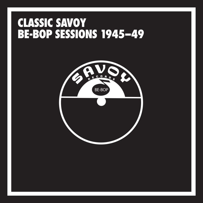 Various Artists: Classic Savoy Be-Bop Sessions 1945-49