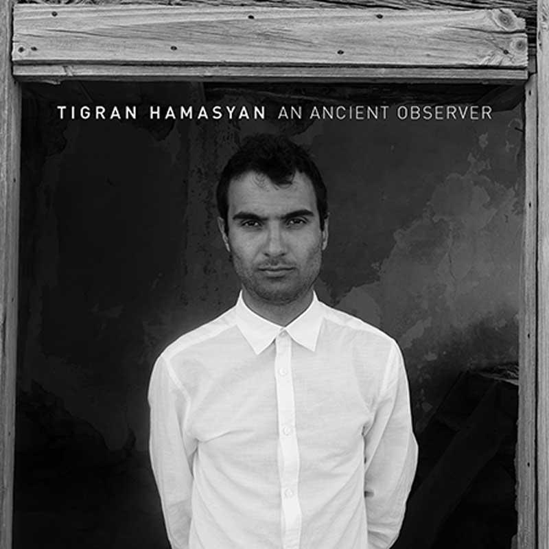 """Tigran Hamasyan: """"An Ancient Observer"""""""