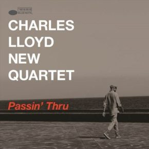 "Win a copy of Charles Lloyd New Quartet's ""Passin' Thru"""