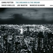 Chris Potter: <i>The Dreamer Is the Dream</i> (ECM)