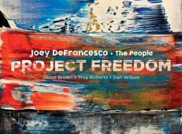 Joey DeFrancesco & The People: Project Freedom (Mack Avenue)