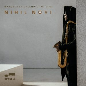 "Win a copy of Marcus Strickland's ""Nihil Novi"" album!"