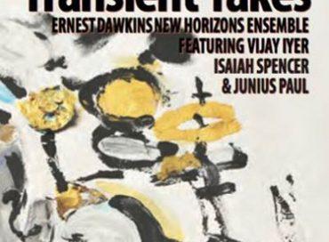 Ernest Dawkins' New Horizons Ensemble Feat. Vijay Iyer: Transient Takes (Ernest Dawkins)