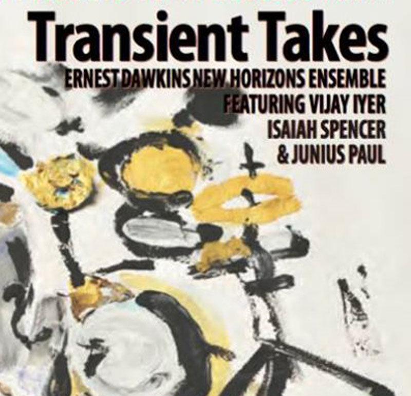 "Ernest Dawkins' New Horizons Ensemble Feat. Vijay Iyer: ""Transient Takes"""