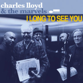 "Win a copy of Charles Lloyd's ""I Long To See You"" album!"