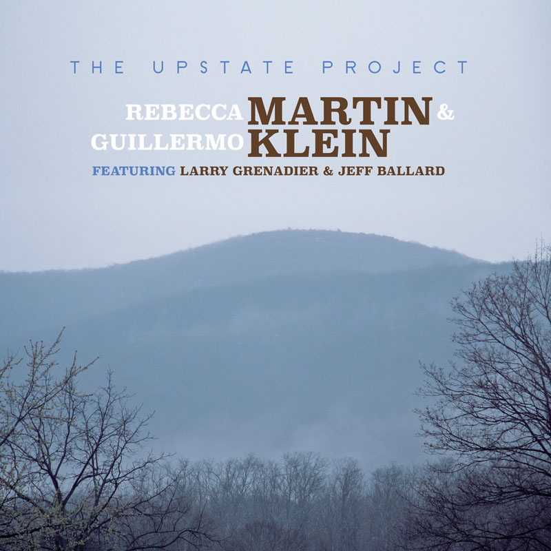 "Rebecca Martin & Guillermo Klein: ""The Upstate Project"""