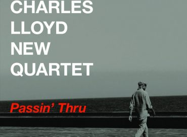 Charles Lloyd New Quartet: Passin' Thru (Blue Note)
