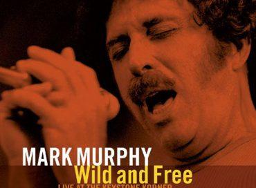 Mark Murphy: Wild and Free: Live at the Keystone Corner (HighNote)