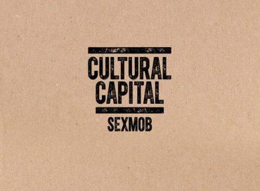 Sex Mob: Cultural Capital (Rex)