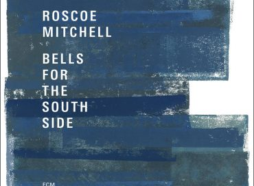 Roscoe Mitchell: Bells for the South Side (ECM)