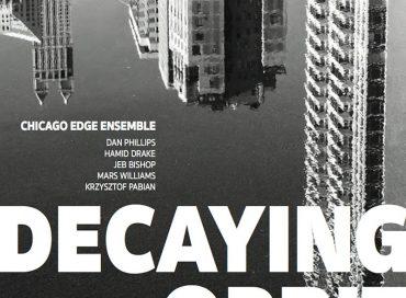 Chicago Edge Ensemble: Decaying Orbit (Music +) (Lizard Breath)