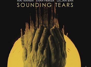 Mat Maneri/Evan Parker/Lucian Ban: Sounding Tears (Clean Feed)