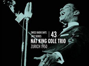 Nat King Cole Trio: Swiss Radio Days Jazz Series 43: Zurich 1950 (TCB)