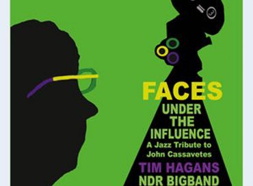 Tim Hagans & NDR Bigband: Faces Under the Influence: A Jazz Tribute to John Cassavetes (NDR)