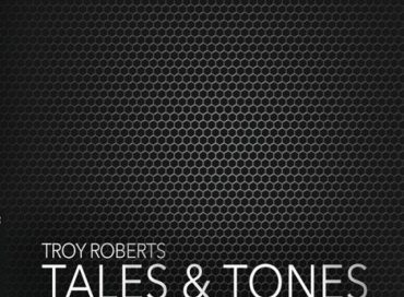 Troy Roberts: Tales & Tones (Inner Circle)