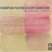 Champian Fulton & Scott Hamilton: <I>The Things We Did Last Summer</I> (Blau)