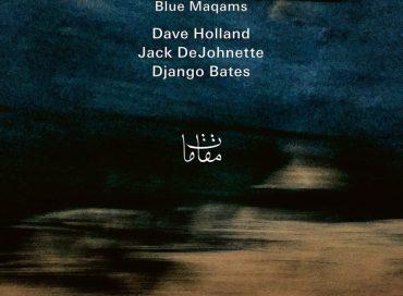 Anouar Brahem/Dave Holland/Jack DeJohnette/Django Bates: Blue Maqams (ECM)