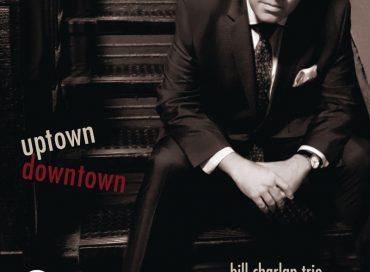 Bill Charlap Trio: Uptown Downtown (Impulse!)