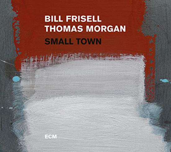 Cover of Bill Frisell/Thomas Morgan album Small Town