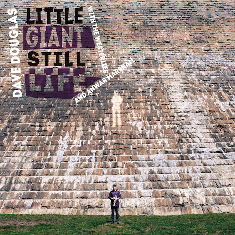 Cover of Dave Douglas with the Westerlies & Anwar Marshall album Little Giant Still Life