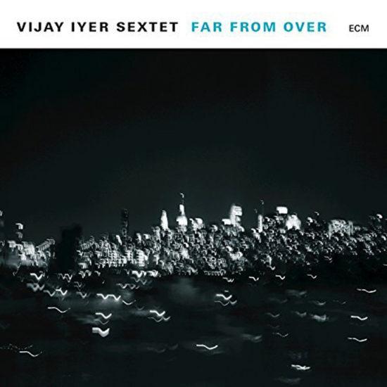 Cover of Vijay Iyer Sextet album Far From Over on ECM