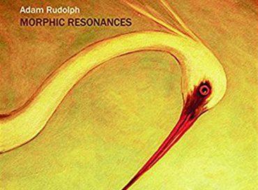 Adam Rudolph: Morphic Resonances (Meta)