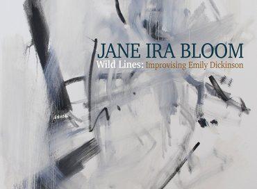 Jane Ira Bloom: Wild Lines: Improvising Emily Dickinson (Outline)