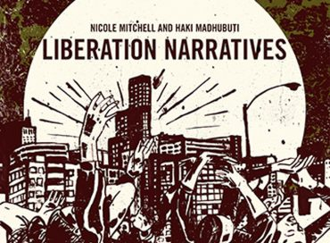 Nicole Mitchell & Haki Madhubuti: Liberation Narratives (Black Earth)