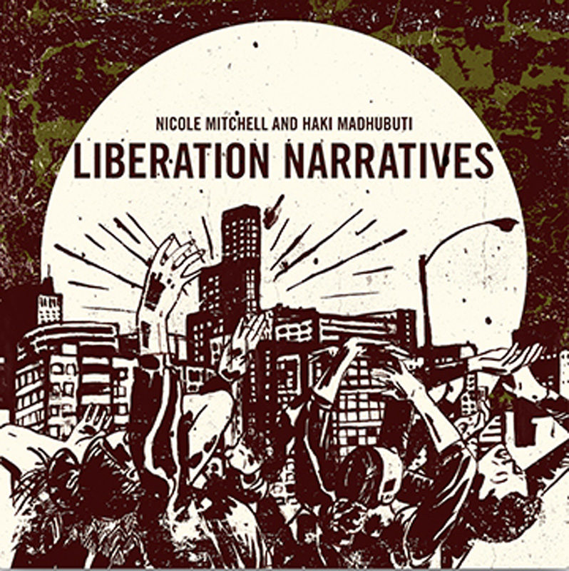 Cover of Nicole Mitchell & Haki Madhubuti album Liberation Narratives