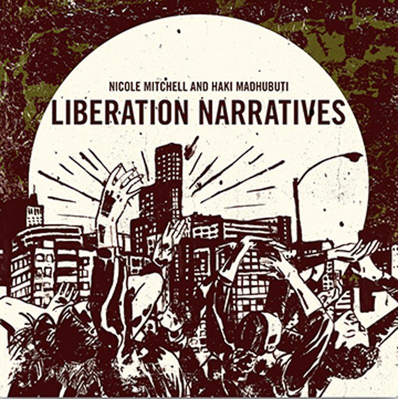 Cover of Nicole Mitchell & Haki Madhubuti album Liberation Narratives