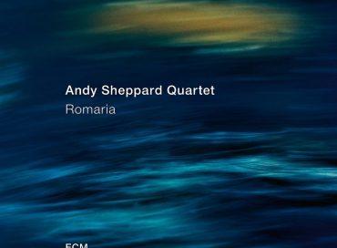 Andy Sheppard Quartet: Romaria (ECM)