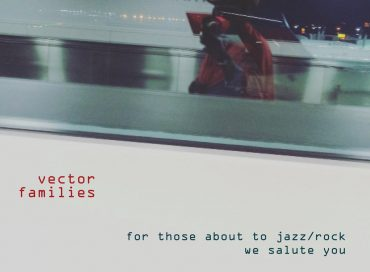 Vector Families: For Those About to Jazz/Rock We Salute You (Sunnyside)