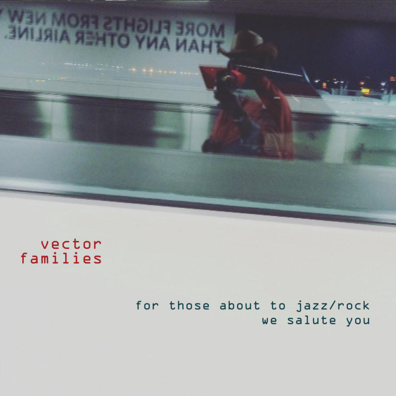 Cover of Vector Families album For Those About to Jazz/Rock We Salute You