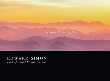 Edward Simon With Afinidad & Imani Winds: Sorrows & Triumphs (Sunnyside)