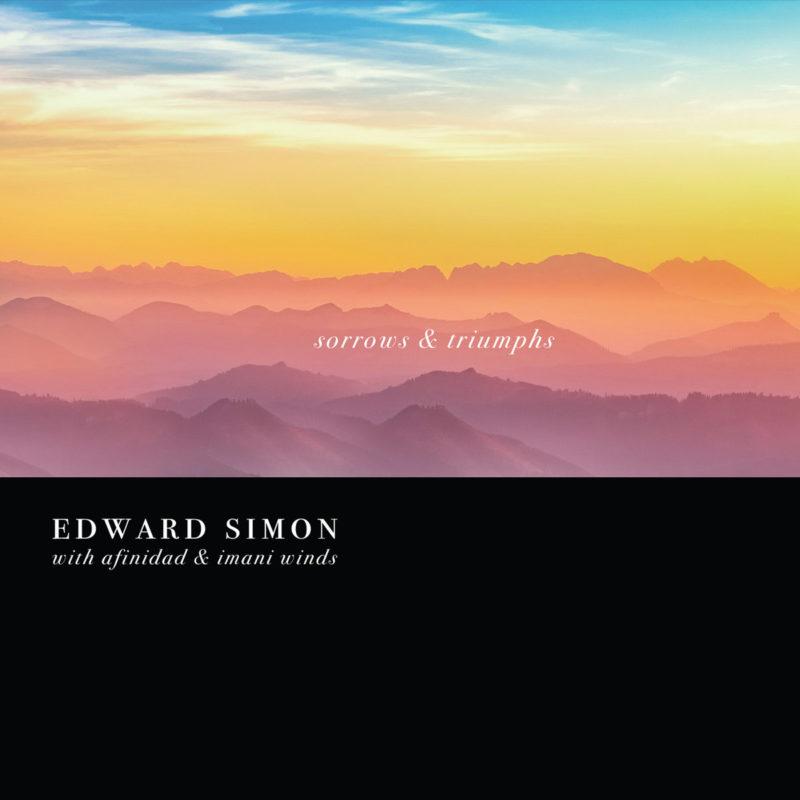 Cover of Edward Simon With Afinidad & Imani Winds album Sorrows & Triumphs on Sunnyside