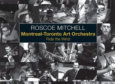 Roscoe Mitchell & Montreal-Toronto Art Orchestra: Ride the Wind (Nessa)