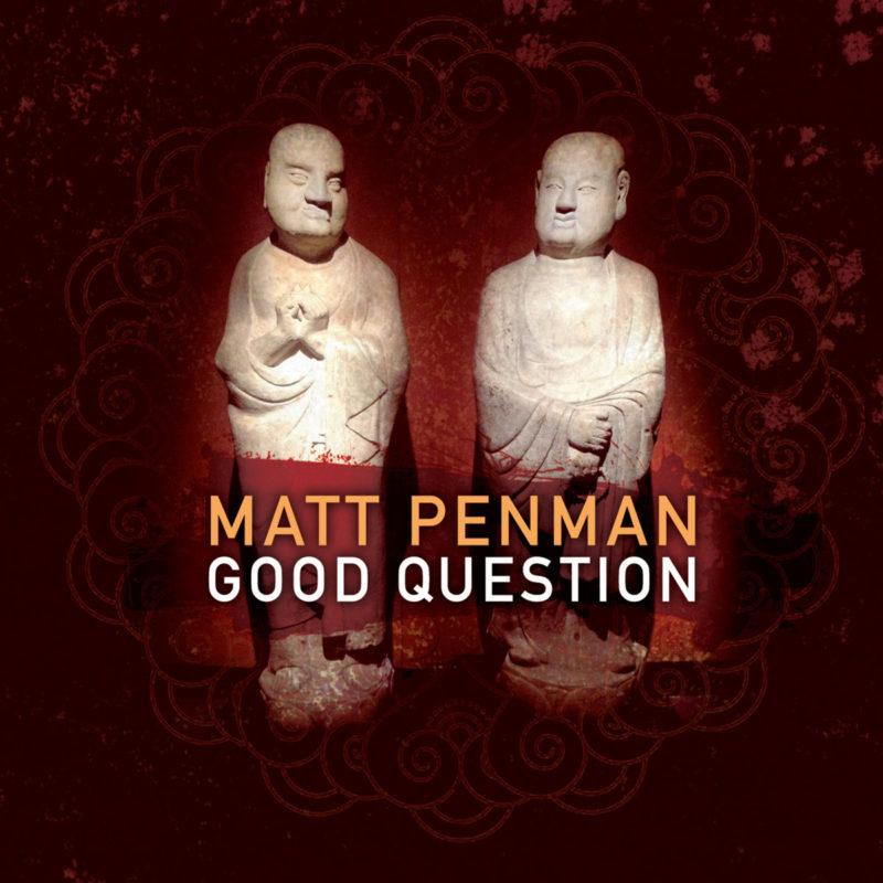 """Matt Penman """"Good Question"""""""