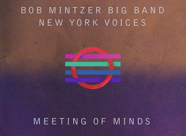 Bob Mintzer Big Band/New York Voices: Meeting of Minds (MCG)