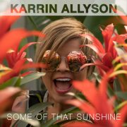 Karrin Allyson: <I>Some of That Sunshine</I> (Kasrecords)