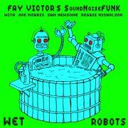 Fay Victor's SoundNoiseFunk: <I>Wet Robots</I> (ESP-Disk')