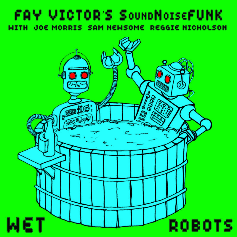Cover of Wet Robots album by Fay Victor's SoundNoiseFunk