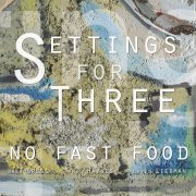 No Fast Food: <I>Settings for Three</I> (CornerStore Jazz)
