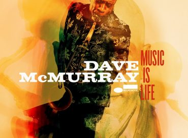 Dave McMurray: Music Is Life (Blue Note)