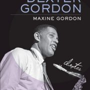 <I>Sophisticated Giant: The Life and Legacy of Dexter Gordon</I> by Maxine Gordon (University of California Press)